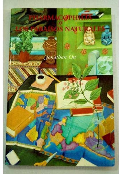 PHARMACOPHILIA O LOS PARAISOS NATURALES ((Jonathan Ott)