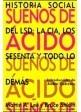 SUEÑOS DE ACIDO.Historia social del L.S.D. (Martin A. Lee y Bruce Shlain)