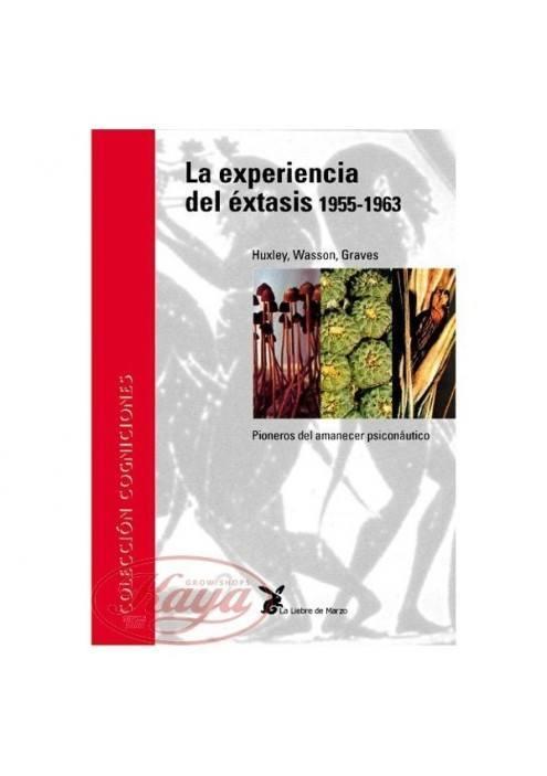 LA EXPERIENCIA DEL EXTASIS 1955-1963 Pioneros del amanecer psiconautico. (Huxley, Robert Wasson, Rober Graves)t